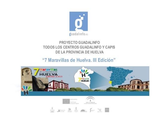 """PROYECTO GUADALINFOTODOS LOS CENTROS GUADALINFO Y CAPIS      DE LA PROVINCIA DE HUELVA""""7 Maravillas de Huelva. III Edición"""""""