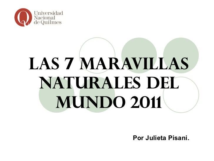 Las 7   MARAVILLAS   NATURALES DEL MUNDO   2011 Por Julieta Pisani.