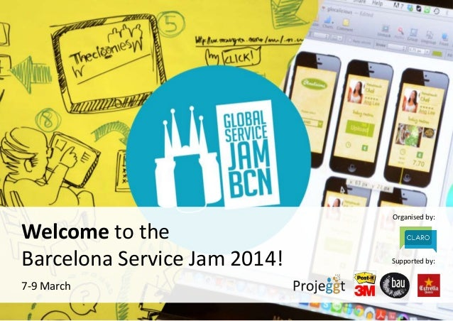Organised by: Supported by: Welcome to the Barcelona Service Jam 2014! 7-9 March