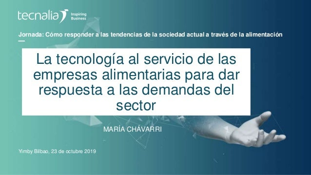 Jornada: Cómo responder a las tendencias de la sociedad actual a través de la alimentación MARÍA CHÁVARRI Yimby Bilbao, 23...