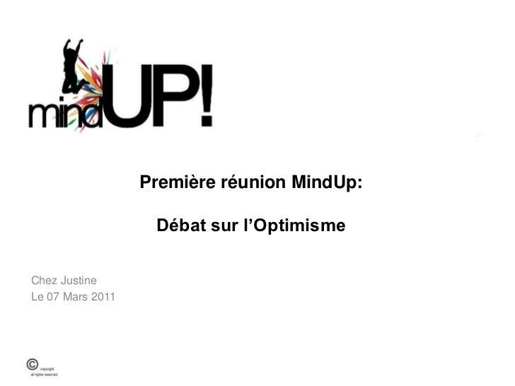 Première réunion MindUp:Débat sur l'Optimisme<br />Chez Justine<br />Le 07 Mars 2011<br />