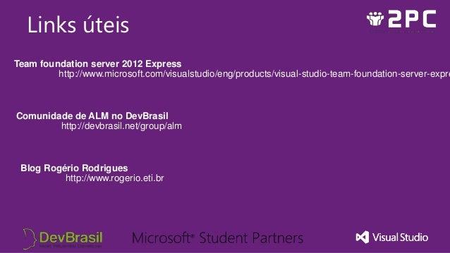 Links úteisTeam foundation server 2012 Express         http://www.microsoft.com/visualstudio/eng/products/visual-studio-te...