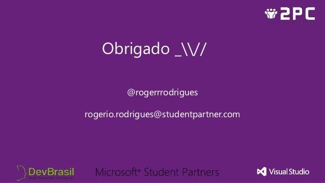 Obrigado _//         @rogerrrodriguesrogerio.rodrigues@studentpartner.com