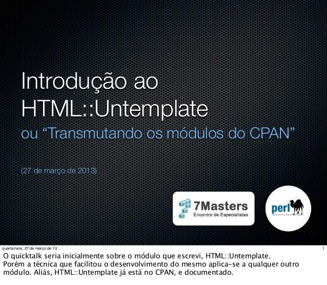 """Introdução ao          HTML::Untemplate          ou """"Transmutando os módulos do CPAN""""          (27 de março de 2013)quarta..."""