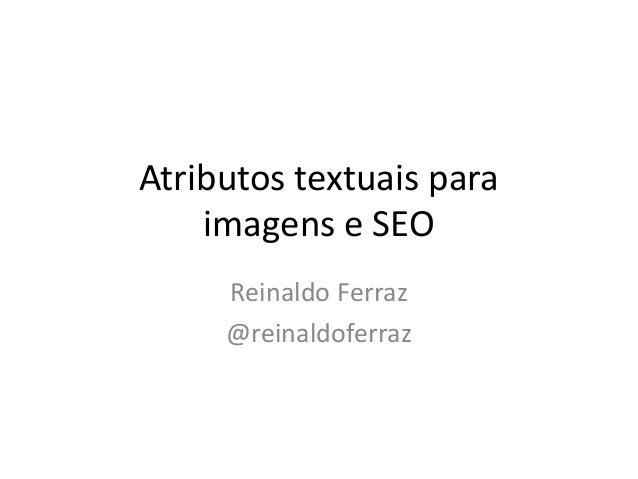 Atributos textuais para imagens e SEO Reinaldo Ferraz @reinaldoferraz