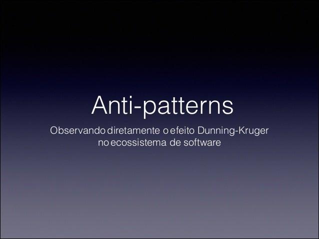 Anti-patterns  Observando diretamente o efeito Dunning-Kruger  no ecossistema de software