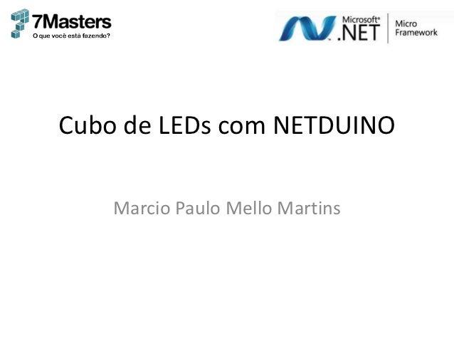 Cubo de LEDs com NETDUINO    Marcio Paulo Mello Martins