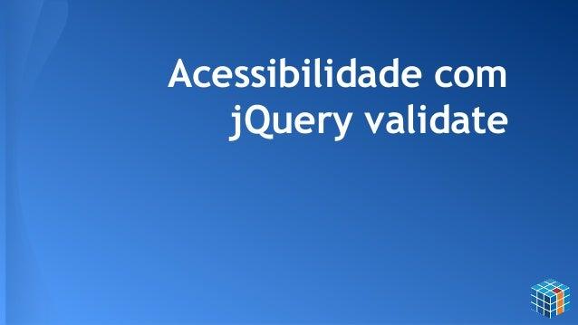 Acessibilidade com jQuery validate