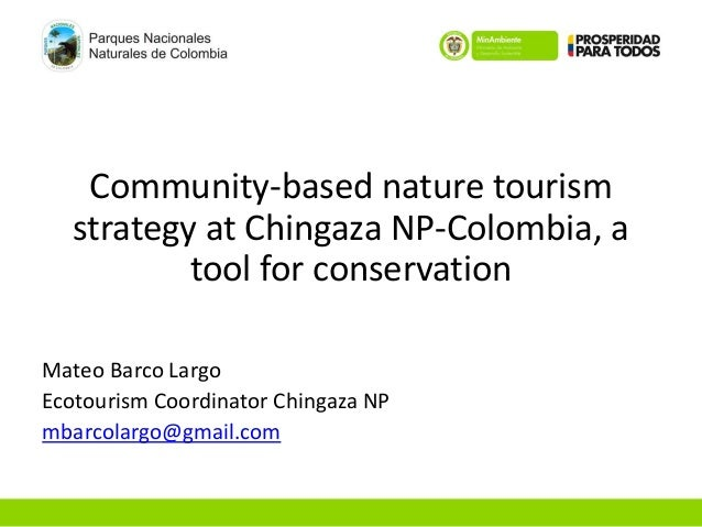 Community-based nature tourism  strategy at Chingaza NP-Colombia, a  tool for conservation  Mateo Barco Largo  Ecotourism ...
