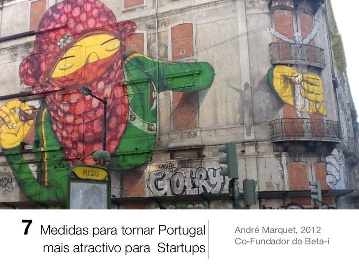 7   Medidas para tornar Portugal   André Marquet, 2012                                   Co-Fundador da Beta-i    mais atr...