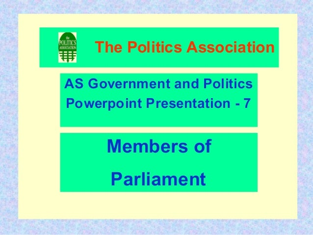 The Politics AssociationAS Government and PoliticsPowerpoint Presentation - 7      Members of      Parliament