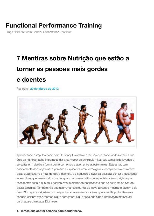 7 Mentiras sobre Nutrição que estão a tornar as pessoas mais gordas e doentes Posted on 20 de Março de 2012 Aproveitando o...