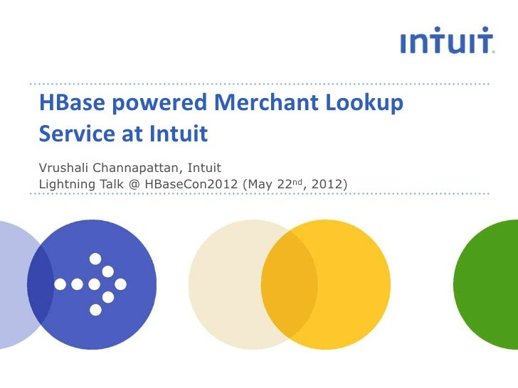 HBase powered Merchant LookupService at IntuitVrushali Channapattan, IntuitLightning Talk @ HBaseCon2012 (May 22nd, 2012)