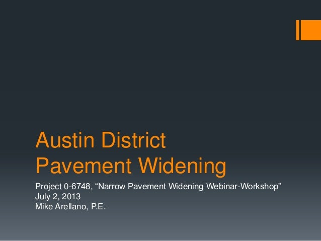 "Austin District Pavement Widening Project 0-6748, ""Narrow Pavement Widening Webinar-Workshop"" July 2, 2013 Mike Arellano, ..."
