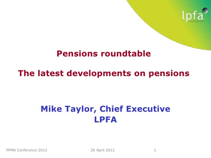 Pensions roundtable     The latest developments on pensions                Mike Taylor, Chief Executive                   ...