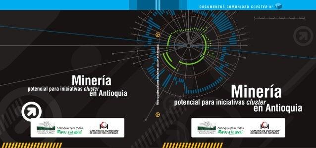 Documento Comunidad Cluster No. 7 MINERÍA: POTENCIAL PARA INICIATIVAS CLUSTER EN ANTIOQUIA Octubre 2010 Gobernador de Anti...