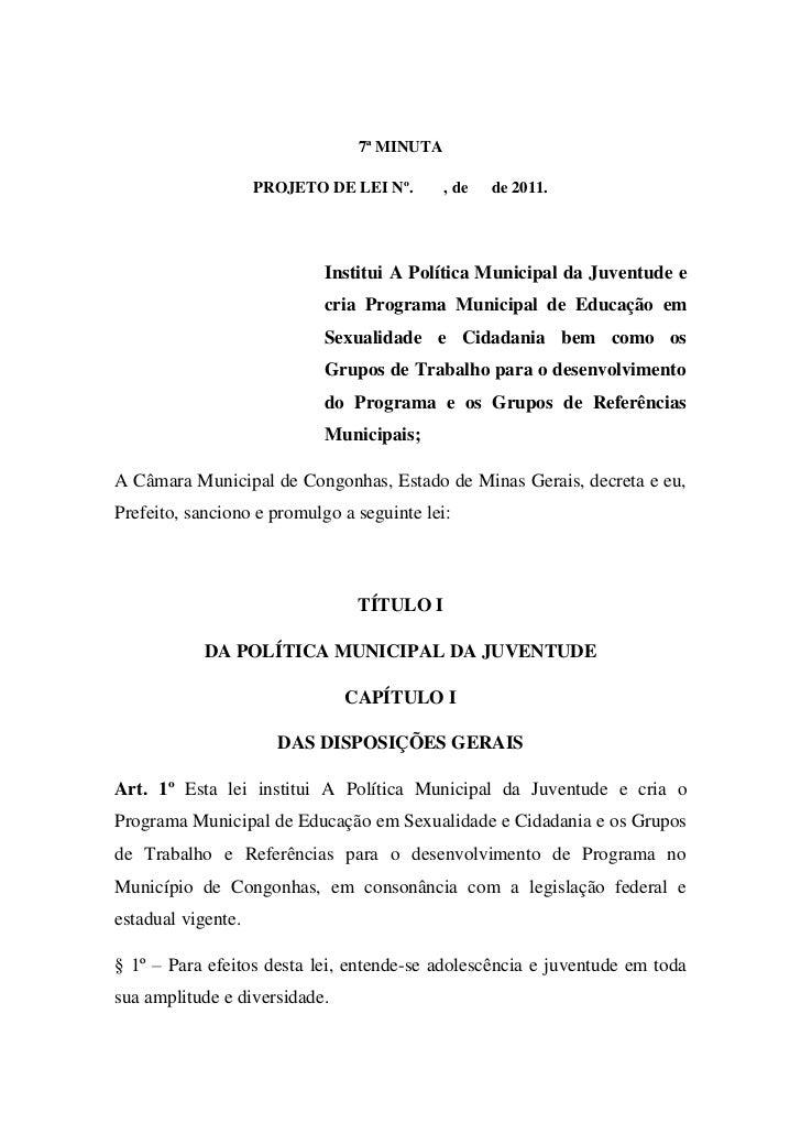 7ª MINUTA                    PROJETO DE LEI Nº.      , de   de 2011.                            Institui A Política Munici...