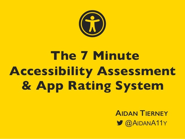 The 7 Minute Accessibility Assessment & App Rating System  AIDAN TIERNEY @AIDANA11Y ɱ