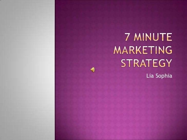 7 Minute Marketing Strategy<br />Lia Sophia<br />