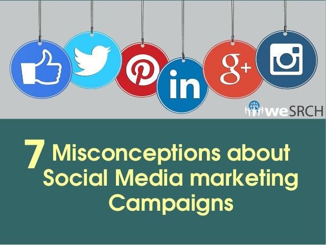 Misconceptionsabout SocialMediamarketing Campaigns 7