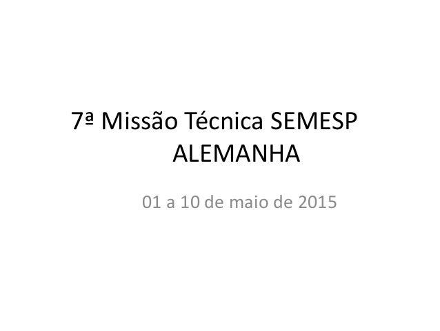 7ª Missão Técnica SEMESP ALEMANHA 01 a 10 de maio de 2015