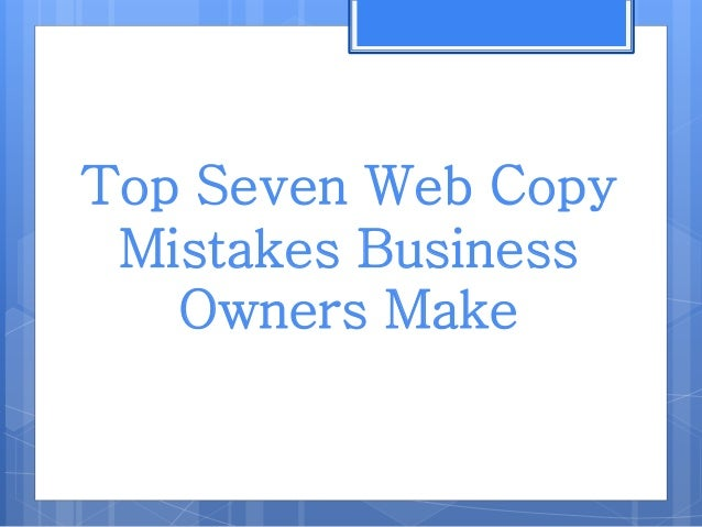 Top Seven Web Copy Mistakes Business Owners Make