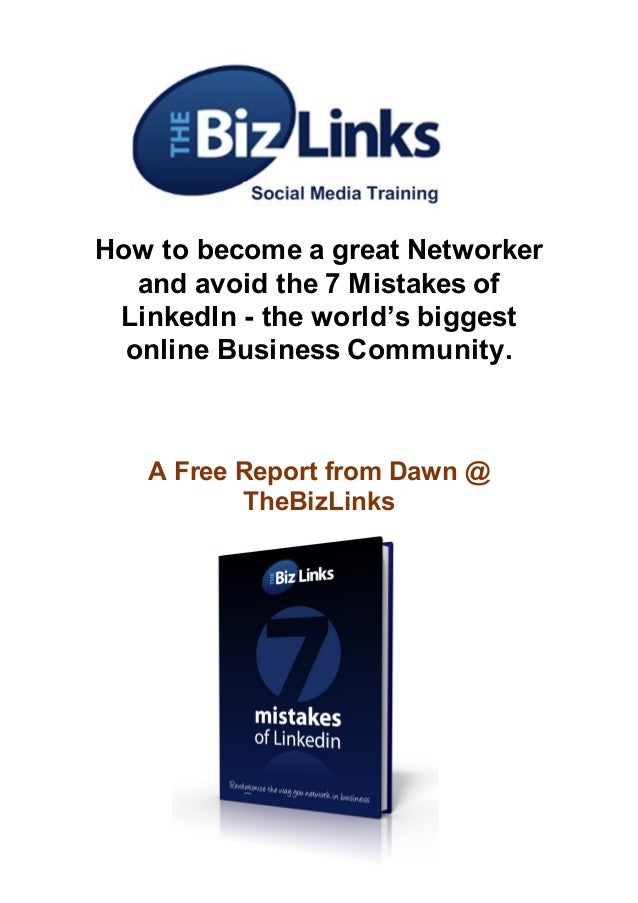How to become a great Networkerand avoid the 7 Mistakes ofLinkedIn - the world's biggestonline Business Community.A Free R...