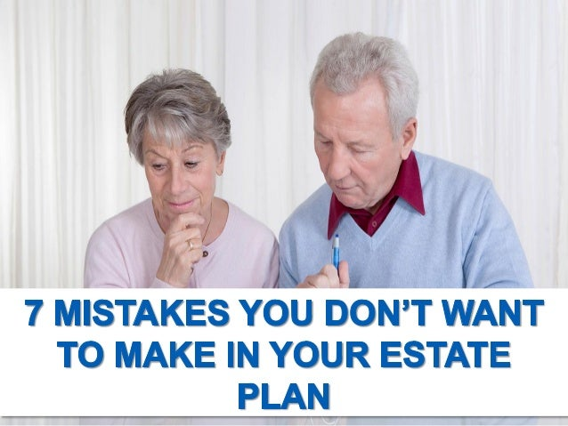 $9--  N'1'd     I7 Mi§rKEs You  TO MAKE IN YOUR ESTATE PLAN