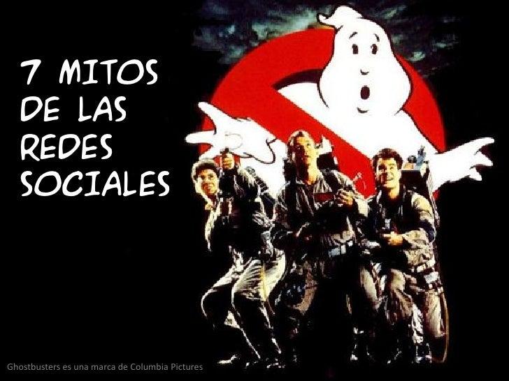 7 MITOS  DE LAS  REDES  SOCIALESGhostbusters es una marca de Columbia Pictures