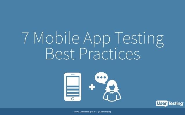 7 Mobile App Testing Best Practices www.UserTesting.com | @UserTesting