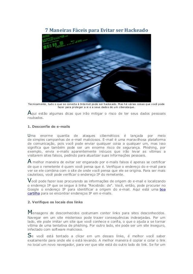 7 Maneiras Fáceis para Evitar ser Hackeado Tecnicamente, tudo o que se conecta à Internet pode ser hackeado. Mas há várias...