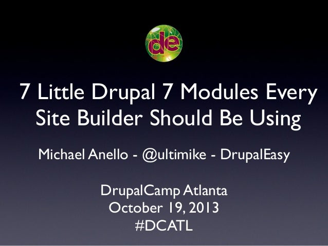 7 Little Drupal 7 Modules Every Site Builder Should Be Using Michael Anello - @ultimike - DrupalEasy DrupalCamp Atlanta Oc...