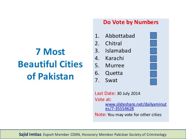 7 Most Beautiful Cities of Pakistan Do Vote by Numbers 1. Abbottabad 2. Chitral 3. Islamabad 4. Karachi 5. Murree 6. Quett...
