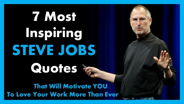 7 Most Inspiring Steve Jobs Quotes That Will Motivate You To Love You