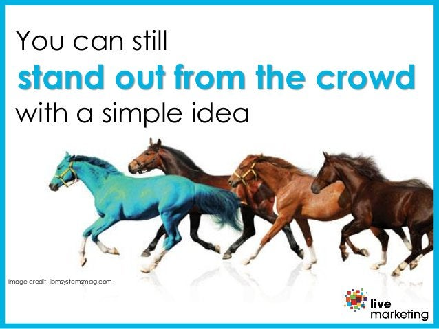 Image credit: ibmsystemsmag.com You can still stand out from the crowd with a simple idea