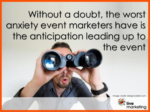Image credit: designwebkit.com Without a doubt, the worst anxiety event marketers have is the anticipation leading up to t...