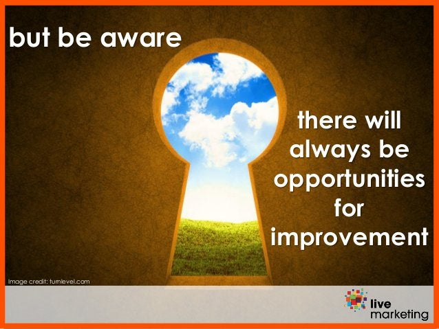 Image credit: turnlevel.com but be aware there will always be opportunities for improvement
