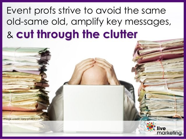 Event profs strive to avoid the same old-same old, amplify key messages, & cut through the clutter Image credit: larry-phe...