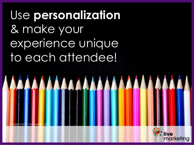Use personalization & make your experience unique to each attendee! Image credit: morguefile.com