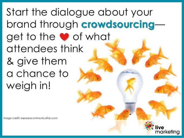 get to the of what attendees think & give them a chance to weigh in! Start the dialogue about your brand through crowdsour...