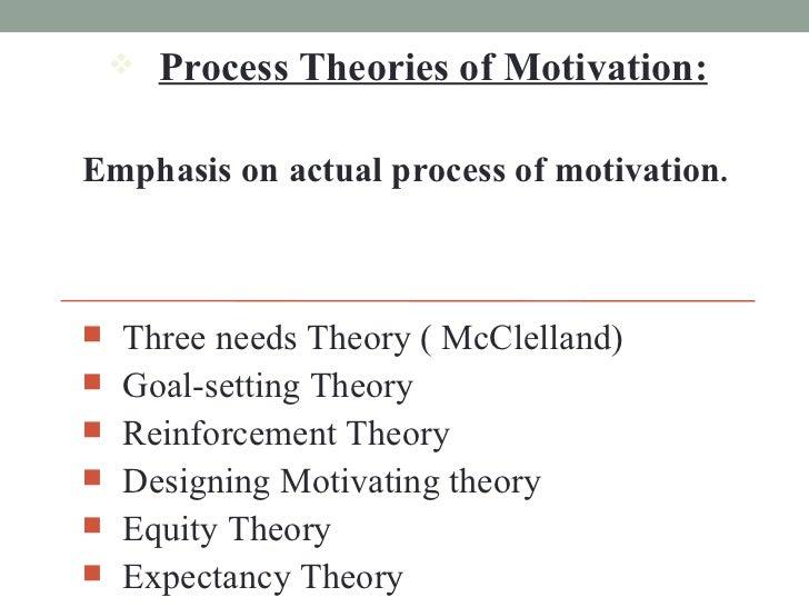 <ul><li>Process Theories of Motivation: </li></ul><ul><ul><li>Emphasis on actual process of motivation . </li></ul></ul><u...