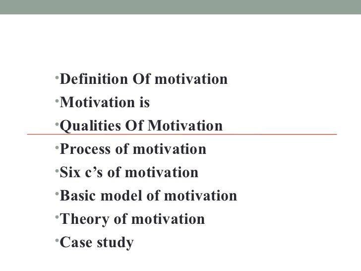 <ul><li>Definition Of motivation </li></ul><ul><li>Motivation is </li></ul><ul><li>Qualities Of Motivation </li></ul><ul><...