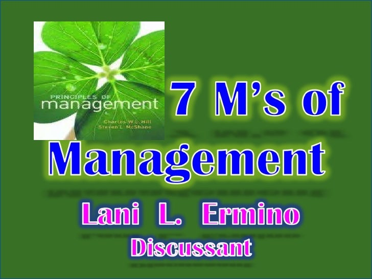 5 ms of management 7 m's of management organisation have a variety of goals and to achieve it's goal managment is necessarymanagment is very extensive managment is a.