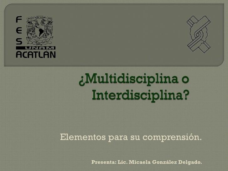 Elementos para su comprensión. Presenta: Lic. Micaela González Delgado.