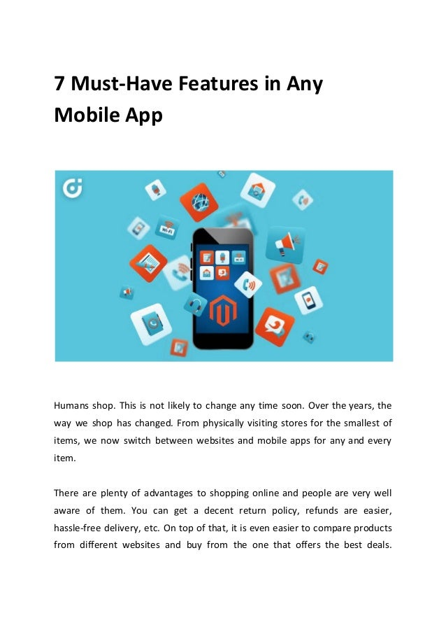 7 Must-Have Features in Any Mobile App Humans shop. This is not likely to change any time soon. Over the years, the way we...