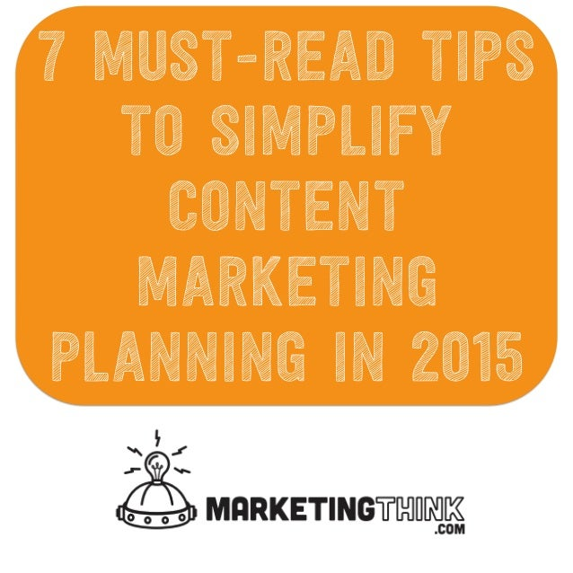 7 Must-Read Tips To Simplify Content Marketing Planning In 2015