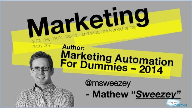 Marketing Author:  Marketing Automation  For Dummies – 2014 Is my love, work, passion, and what I think about all day ever...