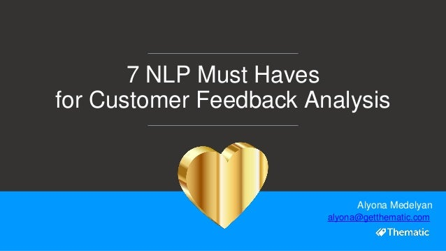 7 NLP Must Haves for Customer Feedback Analysis Alyona Medelyan alyona@getthematic.com