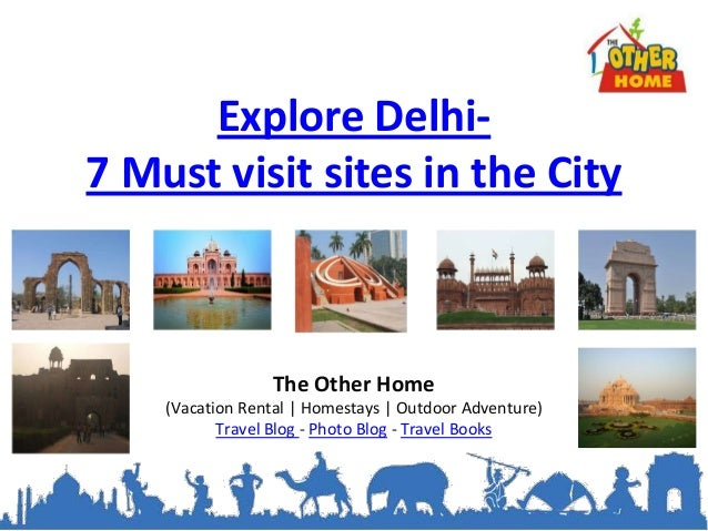 Explore Delhi-7 Must visit sites in the City                 The Other Home    (Vacation Rental | Homestays | Outdoor Adve...