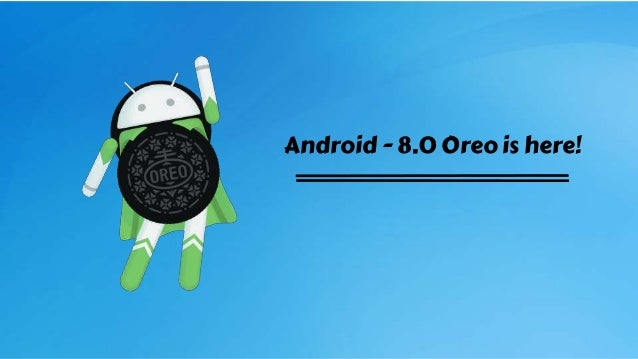 Android - 8.0 Oreo is here!
